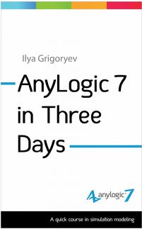 AnyLogic 7 in Three Days: Paperback Edition Available